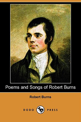 Poems and Songs of Robert Burns (Dodo Press) - Burns, Robert