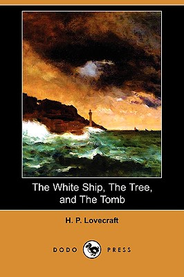 The White Ship, the Tree, and the Tomb (Dodo Press) - Lovecraft, H P