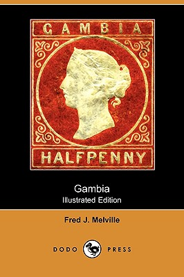 Gambia (Illustrated Edition) (Dodo Press) - Melville, Fred J