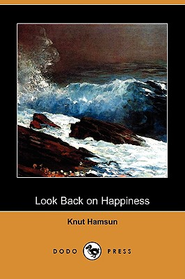 Look Back on Happiness (Dodo Press) - Hamsun, Knut, and Wiking, Paula (Translated by)