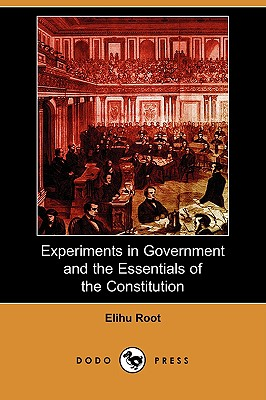 Experiments in Government and the Essentials of the Constitution (Dodo Press) - Root, Elihu