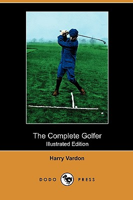 The Complete Golfer (Illustrated Edition) (Dodo Press) - Vardon, Harry