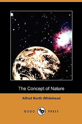 The Concept of Nature (Dodo Press) - Whitehead, Alfred North