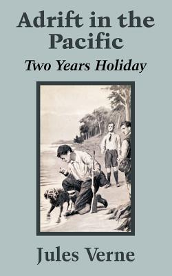 Adrift in the Pacific: Two Years Holiday - Verne, Jules