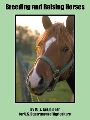 Breeding and Raising Horses - Ensminger, M E, and U S Department of Agriculture, Department Of Agriculture