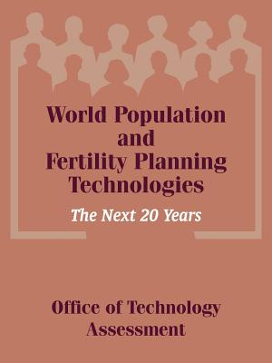 World Population and Fertility Planning Technologies: The Next 20 Years - Office of Technology Assessment, Of Technology Assessment