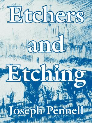 Etchers and Etching - Pennell, Joseph