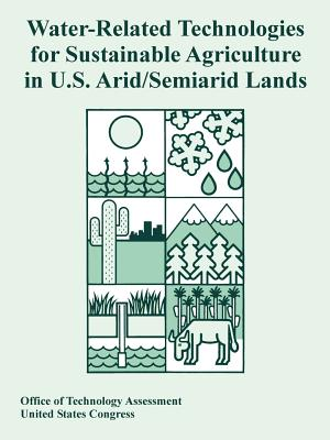 Water-Related Technologies for Sustainable Agriculture in U.S. Arid/Semiarid Lands - Office of Technology Assessment, Of Technology Assessment, and United States Congress