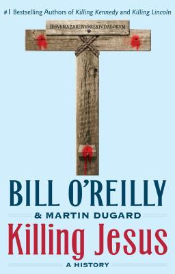 Killing Jesus: A History - O'Reilly, Bill, and Dugard, Martin
