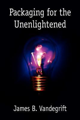 Packaging for the Unenlightened - Vandegrift, James B