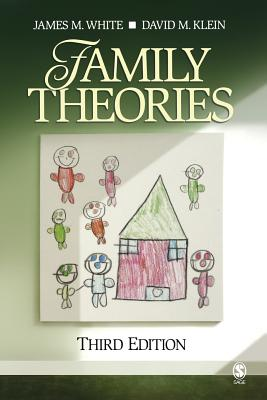Family Theories - White, James M, Dr., and Klein, David M, Dr.