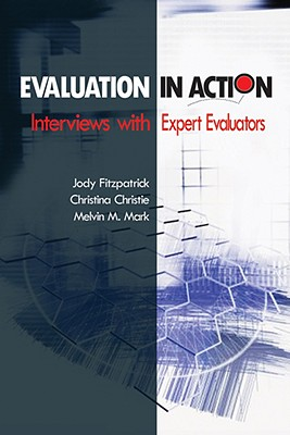 Evaluation in Action: Interviews with Expert Evaluators - Fitzpatrick, Jody (Editor), and Christie, Christina A (Editor), and Mark, Melvin M, Professor, Ph.D. (Editor)