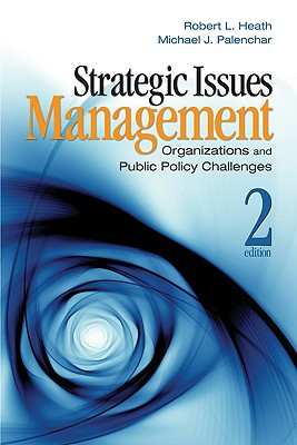 Strategic Issues Management: Organizations and Public Policy Challenges - Heath, Robert L, and Palenchar, Michael James, Dr.