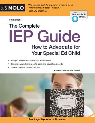 The Complete IEP Guide: How to Advocate for Your Special Ed Child - Siegel, Lawrence M