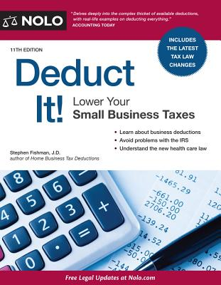 Deduct It!: Lower Your Small Business Taxes - Fishman, Stephen, Jd