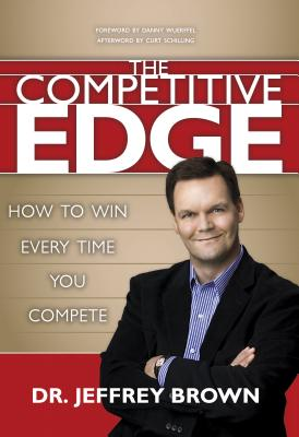 The Competitive Edge: How to Win Every Time You Compete - Brown, Jeffrey
