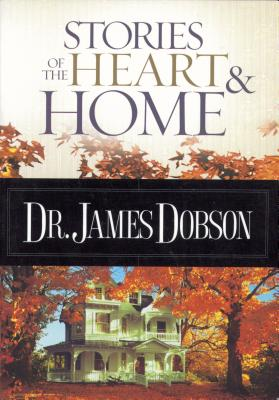 Stories of the Heart & Home - Dobson, James C, Dr., Ph.D.