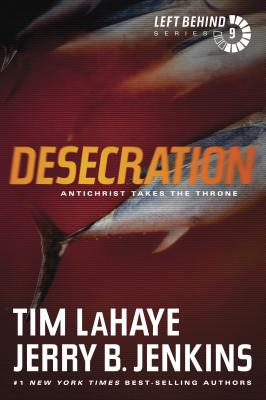 Desecration: Antichrist Takes the Throne - LaHaye, Tim, Dr., and Jenkins, Jerry B