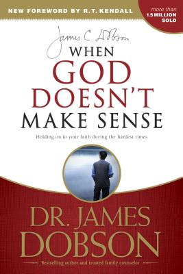 When God Doesn't Make Sense - Dobson, James C, Dr., PH.D., and Kendall, R T, Dr. (Foreword by)