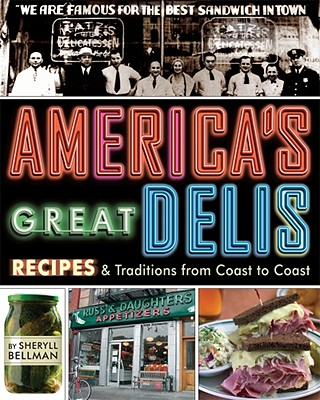 America's Great Delis: Recipes and Traditions from Coast to Coast - Bellman, Sheryll