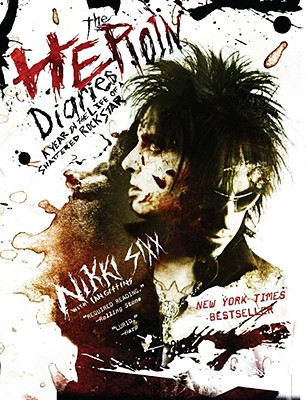 The Heroin Diaries: A Year in the Life of a Shattered Rock Star - Sixx, Nikki, and Gittins, Ian