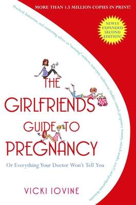 The Girlfriend's Guide to Pregnancy - Iovine, Vicki