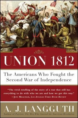 Union 1812: The Americans Who Fought the Second War of Independence - Langguth, A J