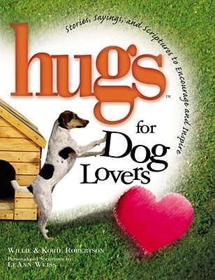 Hugs for Dog Lovers: Stories Sayings and Scriptures to Encourage and Inspire the Heart - Robertson, Korie, and Robertson, Willie