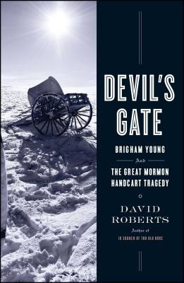 Devil's Gate: Brigham Young and the Great Mormon Handcart Tragedy - Roberts, David