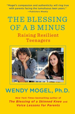 The Blessing of A B Minus: Using Jewish Teachings to Raise Resilient Teenagers - Mogel, Wendy, PhD