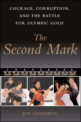 The Second Mark: Courage, Corruption, and the Battle for Olympic Gold - Goodwin, Joy