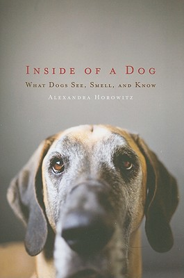 Inside of a Dog: What Dogs See, Smell, and Know - Horowitz, Alexandra