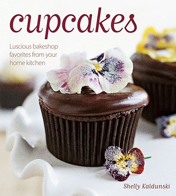 Cupcakes: Luscious Bakeshop Favorites from Your Home Kitchen - Kaldunski, Shelly