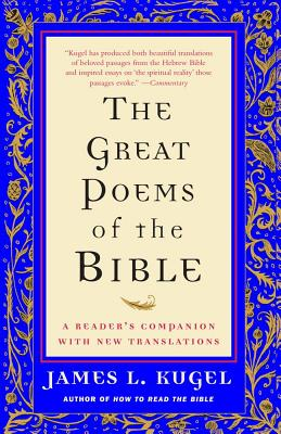 The Great Poems of the Bible: A Reader's Companion with New Translations - Kugel, James L, Dr., PH.D.