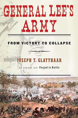 General Lee's Army: From Victory to Collapse - Glatthaar, Joseph T