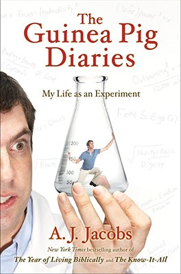 The Guinea Pig Diaries: My Life as an Experiment - Jacobs, A J