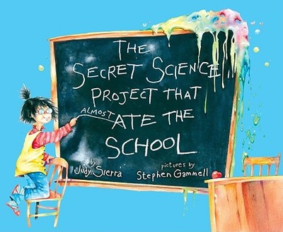 The Secret Science Project That Almost Ate the School - Sierra, Judy