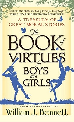 The Book of Virtues for Boys and Girls: A Treasury of Great Moral Stories - Bennett, William J, Dr. (Editor), and Flutie, Doug (Introduction by)
