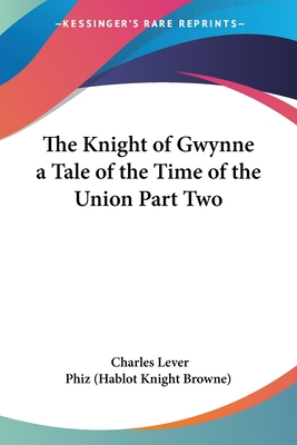 The Knight of Gwynne a Tale of the Time of the Union Part Two - Lever, Charles James, and Phiz (Hablot Knight Browne), (Hablot Knight Browne) (Illustrator)