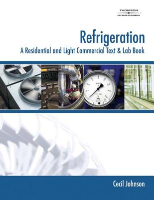 Refrigeration: A Residential and Light Commercial Text and Lab Book - Johnson, Cecil