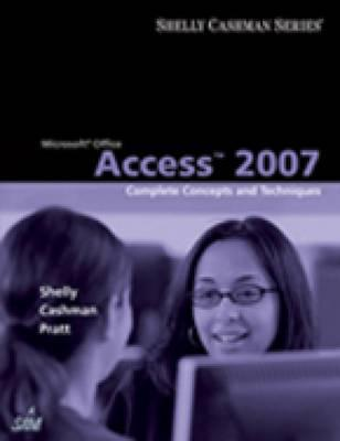 Microsoft Office Access 2007: Complete Concepts and Techniques - Shelly, Gary B, and Cashman, Thomas J, Dr., and Pratt, Philip J