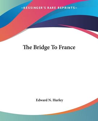 The Bridge to France - Hurley, Edward N