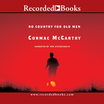 No Country for Old Men - McCarthy, Cormac, and Stechschulte, Tom (Narrator)