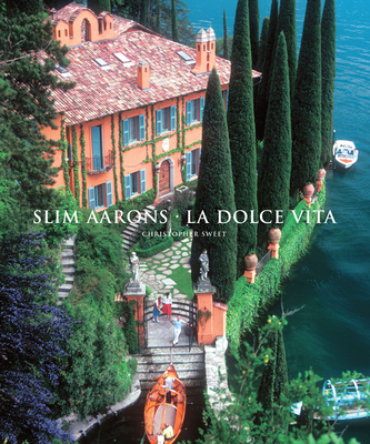 Slim Aarons: La Dolce Vita - Aarons, Slim (Photographer), and Sweet, Christopher (Introduction by)