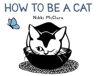 How to Be a Cat - McClure, Nikki
