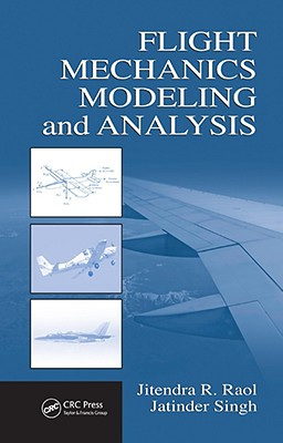 Flight Mechanics Modeling and Analysis - Raol, Jitendra R, and Singh, Jatinder