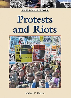 Protests and Riots - Uschan, Michael V (Editor)