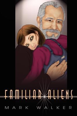Familiar Aliens - Walker, Mark Caldwell