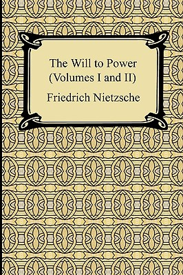 The Will to Power (Volumes I and II) - Nietzsche, Friedrich Wilhelm, and Levy, Oscar, Dr. (Editor), and Ludovici, Anthony M (Translated by)