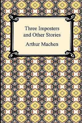 Three Imposters and Other Stories - Machen, Arthur